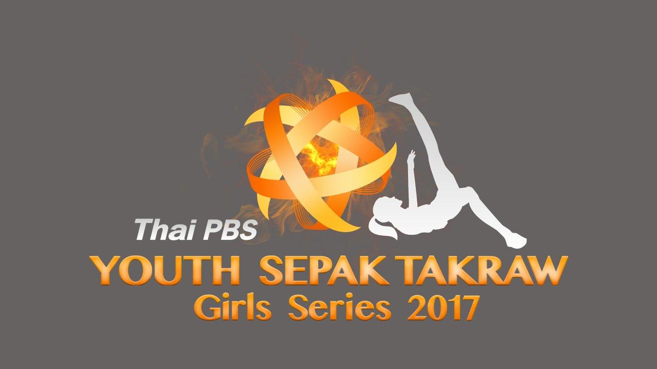 Thai PBS Youth Sepak Takraw Girls Series 2017