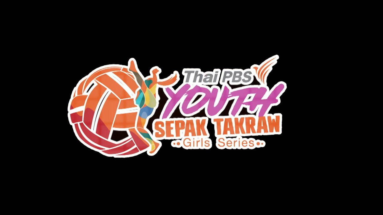 Thai PBS Youth Sepak Takraw Girl Series 2018