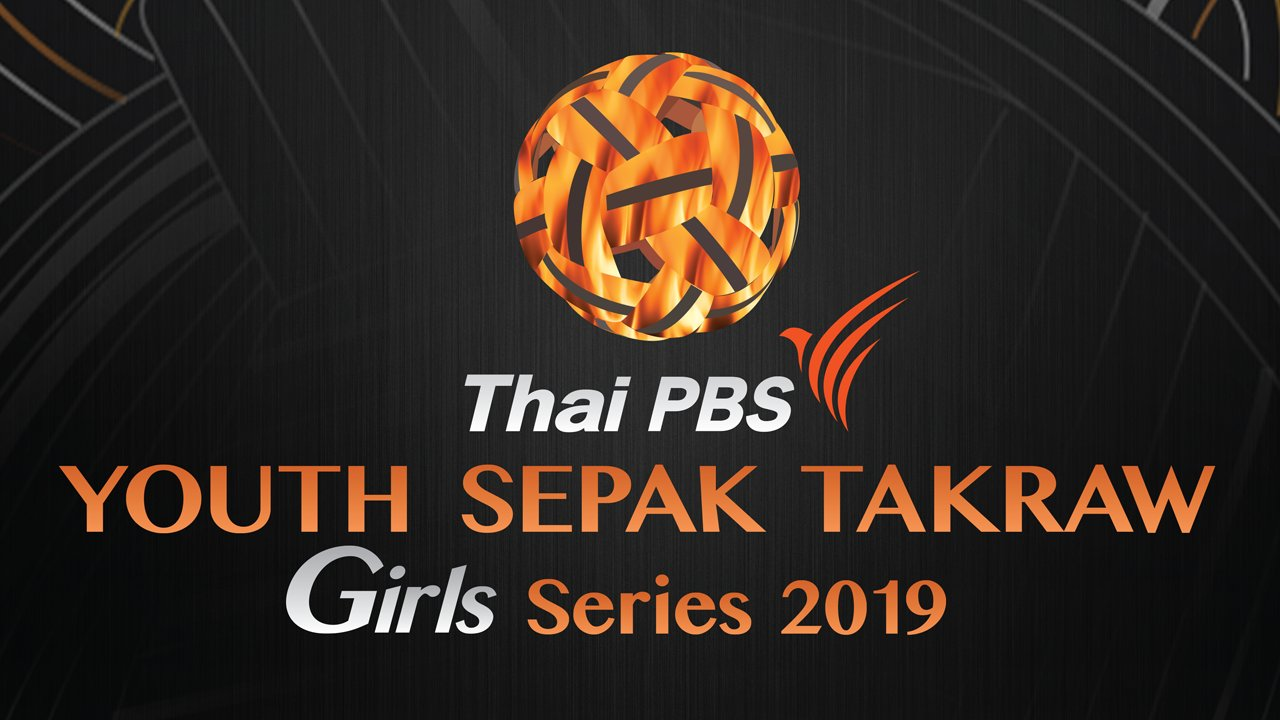 Thai PBS Youth Sepak Takraw Girl Series 2019